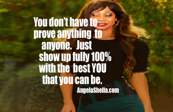 You Dont' Have To Prove Anything
